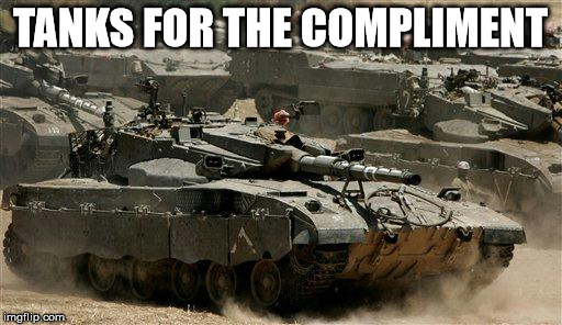 TANKS FOR THE COMPLIMENT | made w/ Imgflip meme maker