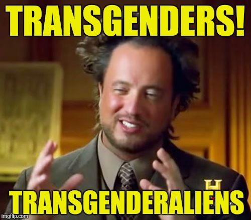 It shouldn't matter if you're a transgender, more importantly is that you're willing to serve our Country!  | TRANSGENDERS! TRANSGENDERALIENS | image tagged in memes,ancient aliens | made w/ Imgflip meme maker