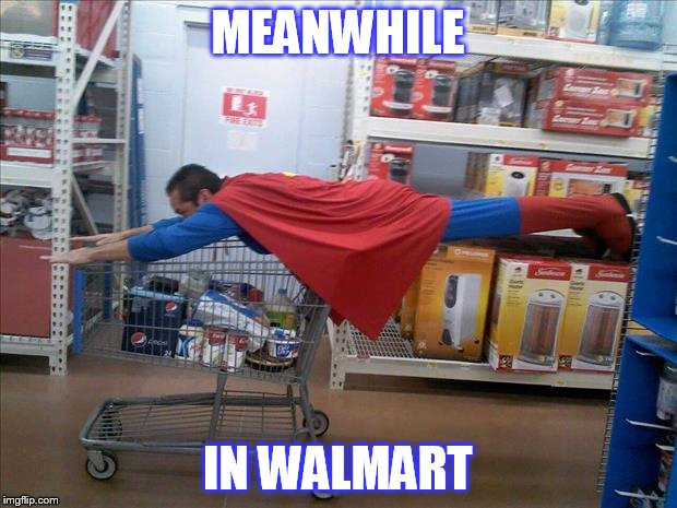 Saving money and hoes at the same time.... | MEANWHILE IN WALMART | image tagged in walmart superman,walmart,people of walmart,meanwhile,superman | made w/ Imgflip meme maker