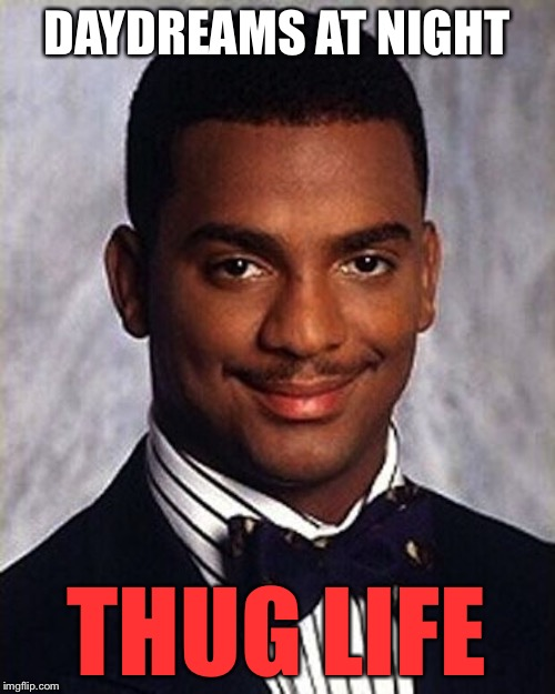 Carlton Banks | DAYDREAMS AT NIGHT THUG LIFE | image tagged in carlton banks thug life | made w/ Imgflip meme maker