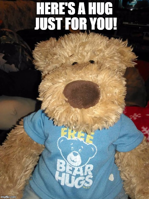 hugs2 | HERE'S A HUG JUST FOR YOU! | image tagged in teddy bear | made w/ Imgflip meme maker
