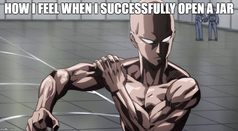 Relatability at it's finest | HOW I FEEL WHEN I SUCCESSFULLY OPEN A JAR | image tagged in one punch man,jars,opening jars,memes | made w/ Imgflip meme maker