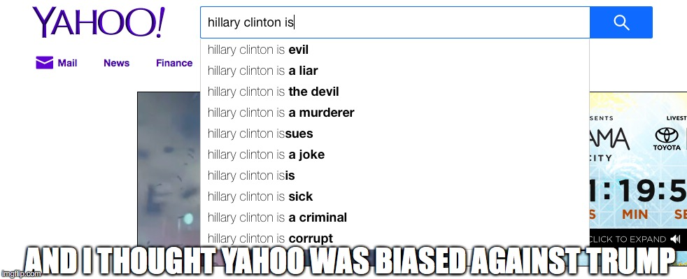 AND I THOUGHT YAHOO WAS BIASED AGAINST TRUMP | image tagged in hillary clinton | made w/ Imgflip meme maker
