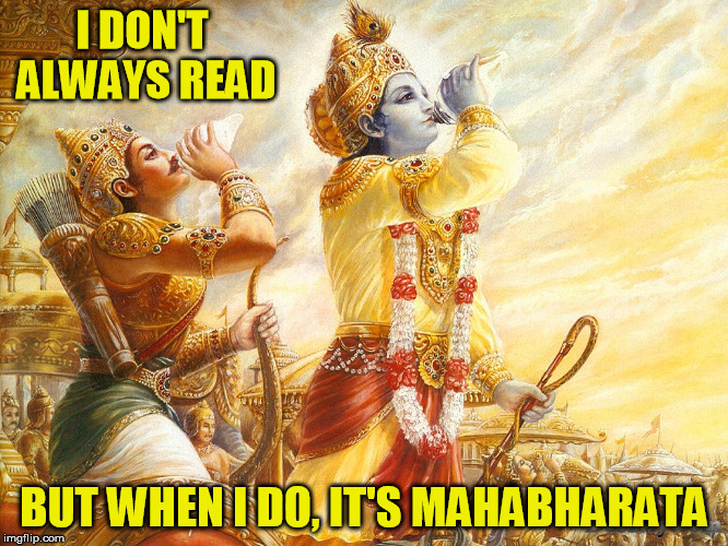 I DON'T ALWAYS READ BUT WHEN I DO, IT'S MAHABHARATA | made w/ Imgflip meme maker