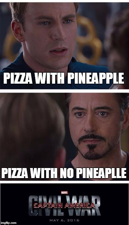 Marvel Civil War 1 Meme | PIZZA WITH PINEAPPLE PIZZA WITH NO PINEAPLLE | image tagged in memes,marvel civil war 1 | made w/ Imgflip meme maker