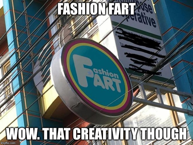 People's creativity never ceases to amaze me | FASHION FART WOW. THAT CREATIVITY THOUGH | image tagged in fashion,fail,memes | made w/ Imgflip meme maker