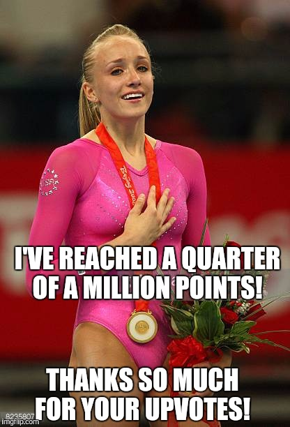 At the rate I'm gaining points, looks like I might make the leader board by fall!  Thanks everyone!  | I'VE REACHED A QUARTER OF A MILLION POINTS! THANKS SO MUCH FOR YOUR UPVOTES! | image tagged in jbmemegeek,nastia liukin | made w/ Imgflip meme maker