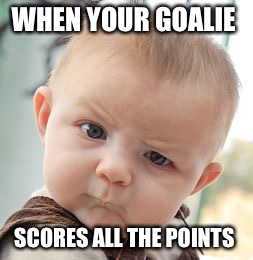 Skeptical Baby Meme | WHEN YOUR GOALIE SCORES ALL THE POINTS | image tagged in memes,skeptical baby | made w/ Imgflip meme maker
