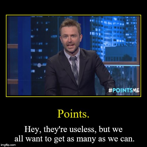 Welcome to imgflip, where the memes are made up and the points don't matter. | Points. | Hey, they're useless, but we all want to get as many as we can. | image tagged in funny,demotivationals,chris hardwick,midnight,points,imgflip points | made w/ Imgflip demotivational maker