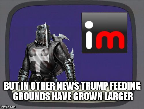 imgflip news | BUT IN OTHER NEWS TRUMP FEEDING GROUNDS HAVE GROWN LARGER | image tagged in imgflip news | made w/ Imgflip meme maker