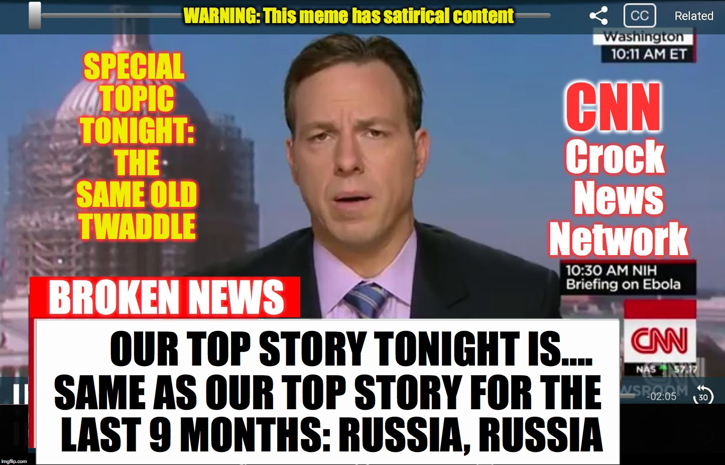CNN Crock News Network | SPECIAL TOPIC TONIGHT: THE SAME OLD TWADDLE SAME AS OUR TOP STORY FOR THE LAST 9 MONTHS: RUSSIA, RUSSIA OUR TOP STORY TONIGHT IS.... | image tagged in cnn crock news network | made w/ Imgflip meme maker