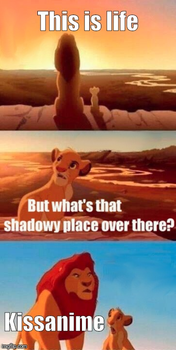 If you don't know what it is, then search it up | This is life Kissanime | image tagged in memes,simba shadowy place | made w/ Imgflip meme maker