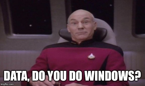 DATA, DO YOU DO WINDOWS? | made w/ Imgflip meme maker