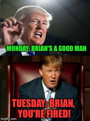 MONDAY: BRIAN'S A GOOD MAN TUESDAY: BRIAN, YOU'RE FIRED! | made w/ Imgflip meme maker