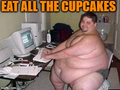 EAT ALL THE CUPCAKES | made w/ Imgflip meme maker