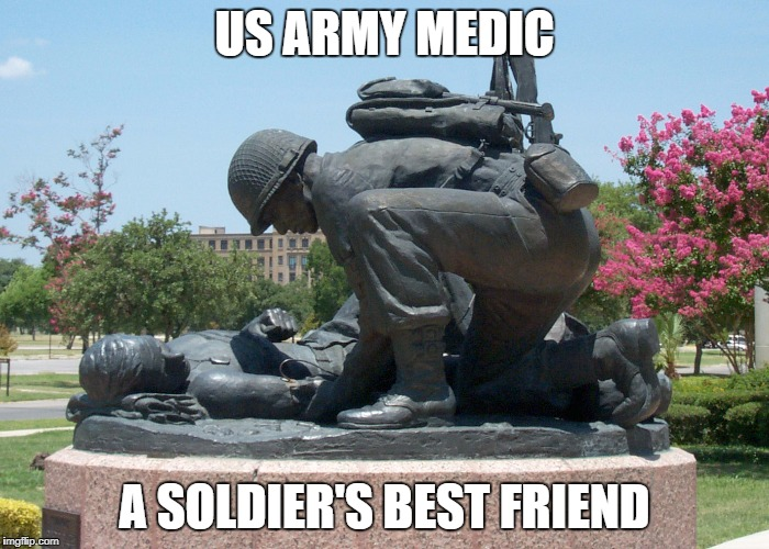 US ARMY MEDIC A SOLDIER'S BEST FRIEND | image tagged in combat medic | made w/ Imgflip meme maker