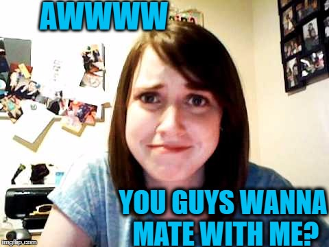 AWWWW YOU GUYS WANNA MATE WITH ME? | made w/ Imgflip meme maker