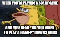 "Spongegar Meme | WHEN YOU'RE PLAYING A SCARY GAME AND YOU HEAR ""DO YOU WANT TO PLAY A GAME?"" DOWNSTAIRS 