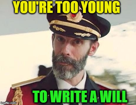 Captain Obvious | YOU'RE TOO YOUNG TO WRITE A WILL | image tagged in captain obvious | made w/ Imgflip meme maker