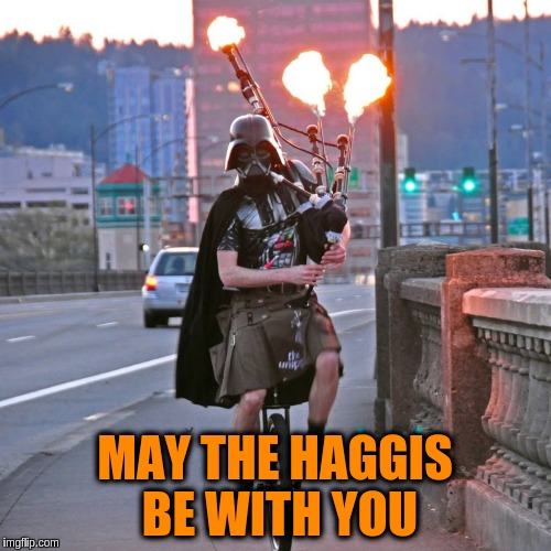 MAY THE HAGGIS BE WITH YOU | made w/ Imgflip meme maker