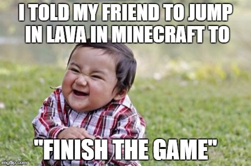 "Nyeh Heh Heh | I TOLD MY FRIEND TO JUMP IN LAVA IN MINECRAFT TO ""FINISH THE GAME"" 