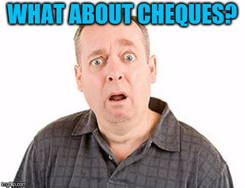 WHAT ABOUT CHEQUES? | made w/ Imgflip meme maker