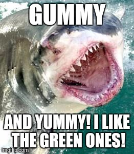 GUMMY AND YUMMY! I LIKE THE GREEN ONES! | made w/ Imgflip meme maker
