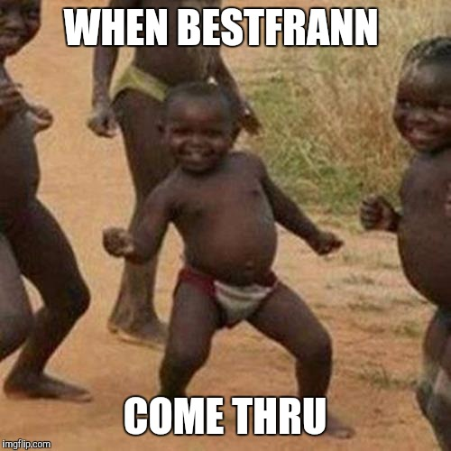 Third World Success Kid Meme | WHEN BESTFRANN COME THRU | image tagged in memes,third world success kid | made w/ Imgflip meme maker