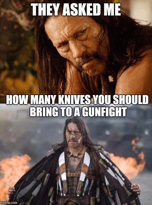 Is that a machete in you're pocket, or are you just happy to see me? | THEY ASKED ME HOW MANY KNIVES YOU SHOULD BRING TO A GUNFIGHT | image tagged in machete brings knife to gunfight,machete,memes,how tough are you | made w/ Imgflip meme maker