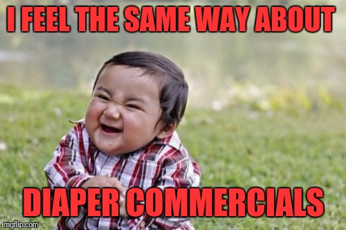 Evil Toddler Meme | I FEEL THE SAME WAY ABOUT DIAPER COMMERCIALS | image tagged in memes,evil toddler | made w/ Imgflip meme maker
