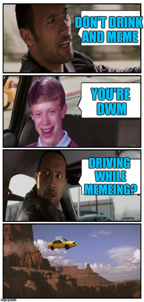 DON'T DRINK AND MEME YOU'RE DWM DRIVING WHILE MEMEING? | made w/ Imgflip meme maker