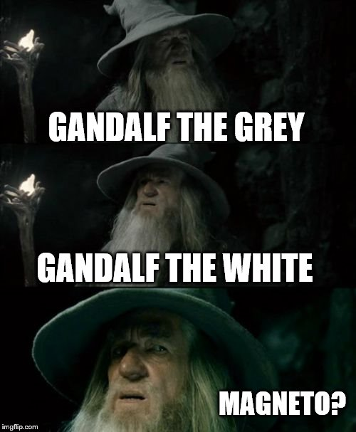Confused Gandalf Meme | GANDALF THE GREY GANDALF THE WHITE MAGNETO? | image tagged in memes,confused gandalf | made w/ Imgflip meme maker