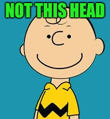 charlie | NOT THIS HEAD | image tagged in charlie | made w/ Imgflip meme maker