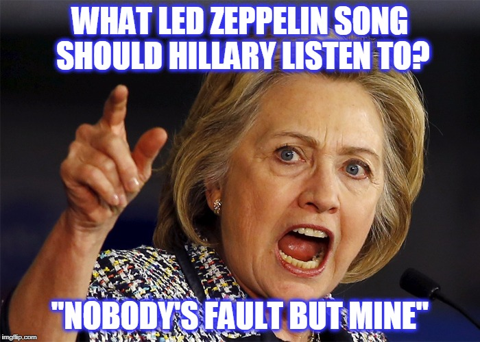 "Hillary Clinton | WHAT LED ZEPPELIN SONG SHOULD HILLARY LISTEN TO? ""NOBODY'S FAULT BUT MINE"" 
