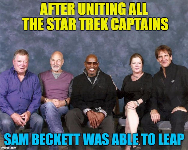 No sign of Al anywhere... :) | AFTER UNITING ALL THE STAR TREK CAPTAINS SAM BECKETT WAS ABLE TO LEAP | image tagged in star trek captains,memes,quantum leap,tv,sci-fi | made w/ Imgflip meme maker