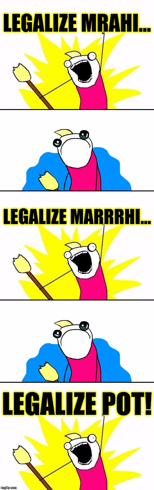 NEVER GIVE UP TRYING | LEGALIZE MRAHI… LEGALIZE MARRRHI… LEGALIZE POT! | image tagged in memes,funny,never give up,trying,spelling | made w/ Imgflip meme maker