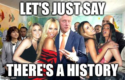 Clinton women before | LET'S JUST SAY THERE'S A HISTORY | image tagged in clinton women before | made w/ Imgflip meme maker