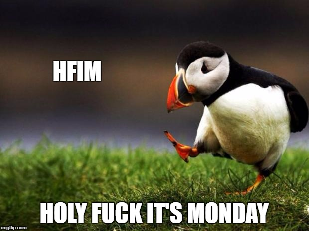 NEW RESTAURANT! | HFIM HOLY F**K IT'S MONDAY | image tagged in memes,unpopular opinion puffin,monday,fuck,holy | made w/ Imgflip meme maker