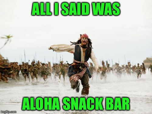 ALL I SAID WAS ALOHA SNACK BAR | made w/ Imgflip meme maker