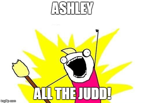 Thought I'd try this. Don't know if it will work. Part of an X All the Y Event - with no beginning and no end!  | ASHLEY ALL THE JUDD! | image tagged in memes,x all the y,celebrate all the celebrities,x all the y event,hollywood,actress | made w/ Imgflip meme maker