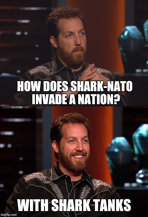 HOW DOES SHARK-NATO INVADE A NATION? WITH SHARK TANKS | made w/ Imgflip meme maker