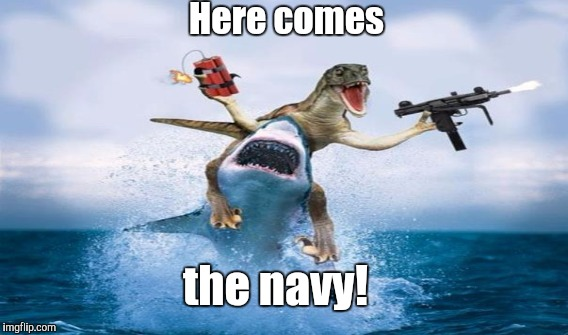 Here comes the navy! | made w/ Imgflip meme maker