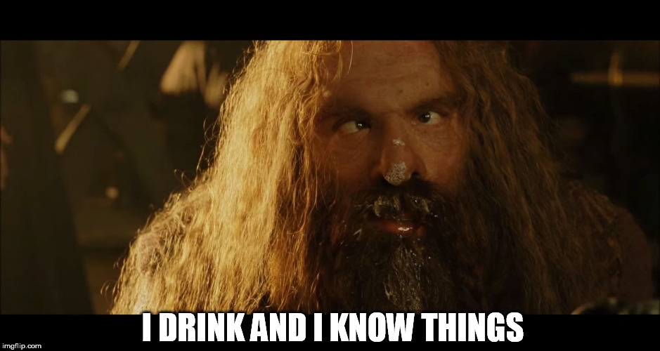 I DRINK AND I KNOW THINGS | made w/ Imgflip meme maker