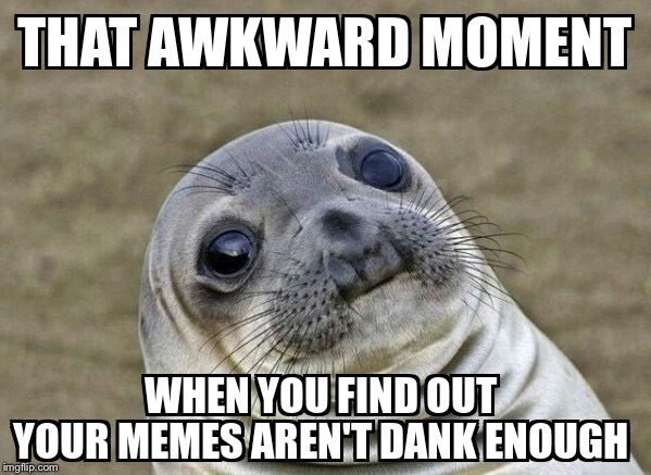 image tagged in dat awkward moment | made w/ Imgflip meme maker
