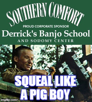 SQUEAL LIKE A PIG BOY | image tagged in deliverance | made w/ Imgflip meme maker