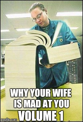 The Manual | WHY YOUR WIFE IS MAD AT YOU VOLUME 1 | image tagged in the manual | made w/ Imgflip meme maker