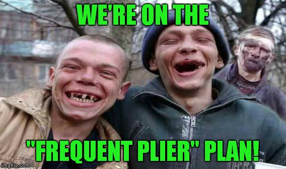 "WE'RE ON THE ""FREQUENT PLIER"" PLAN! 
