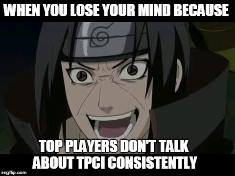 madness will get you after you see all of tpci's fails |  WHEN YOU LOSE YOUR MIND BECAUSE; TOP PLAYERS DON'T TALK ABOUT TPCI CONSISTENTLY | image tagged in naruto,itachi,vgc,tpci,pokemon,mega rage face | made w/ Imgflip meme maker