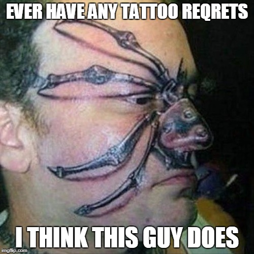 funny tattoos | EVER HAVE ANY TATTOO REQRETS I THINK THIS GUY DOES | image tagged in spiderman,tattoos,funny meme | made w/ Imgflip meme maker