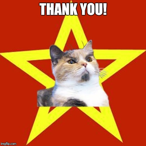 Lenin Cat | THANK YOU! | image tagged in lenin cat | made w/ Imgflip meme maker